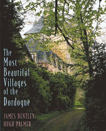 The Most Beautiful Villages of the Dordogne par James Bentley
