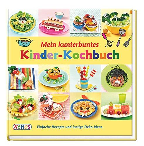 Mein kunterbuntes Kinder-Kochbuch: Einfache Rezepte und lustige Deko-Ideen.