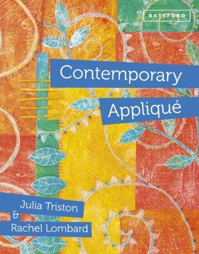Contemporary Applique: Written by Julia Triston, 2014 Edition, Publisher: B T Batsford Ltd [Hardcover]