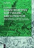Konstruktive Software-Architektur: Konzeptuelle Gestaltung gebrauchstauglicher und änderungsfreundlicher Systeme
