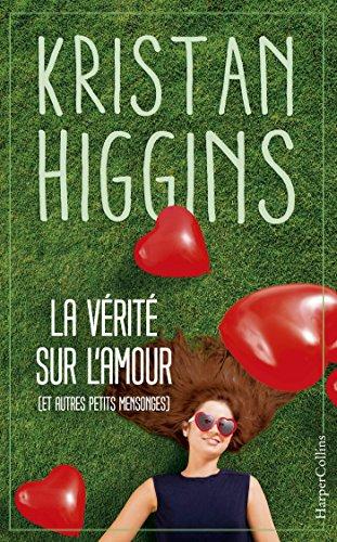 La vérité sur l'amour (et autres petits mensonges) (HarperCollins) par [Higgins, Kristan]