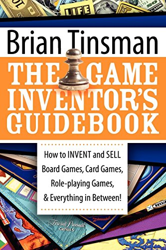 The Game Inventor's Guidebook: How to Invent and Sell Board Games, Card Games, Role-Playing Games, & Everything in Between! (English Edition)