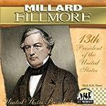 Millard Fillmore: 13th President of t...