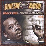 Bluesin' By The Bayou ~ Rough 'N' Tough