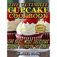 CUPCAKE RECIPES: The Ultimate Cupcake Cookbook: The Best, Most Delicious Cupcake Recipes On The Planet (Cupcakes, cupcake cookbook, cupcake recipes, muffins) (English Edition)