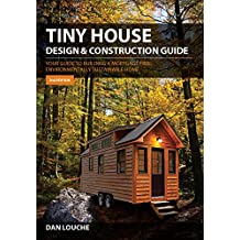 Tiny House Design & Construction Guide: Your Guide to Building a Mortgage Free, Environmentally Sustainable Home