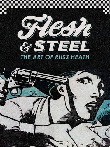 Flesh & Steel: The Art of Russ Heath