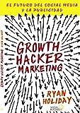 Growth Hacker Marketing: El futuro del Social Media y la Publicidad (Títulos Especiales)