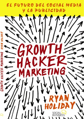 Growth Hacker Marketing: El futuro del Social Media y la Publicidad (Títulos Especiales) thumbnail