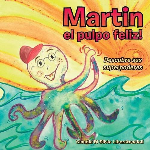 Martin El Pulpo Feliz!: Descubre Sus Superpoderes par Claudia Di Silvio Liberatoscioli