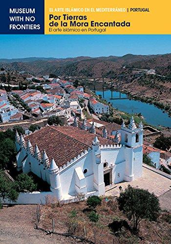 Por Tierras de la Mora Encantada. El arte islámico en Portugal: 1 (El Arte Islámico en el Mediterráneo)