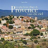Les plus beaux villages de Provence vus du ciel par Patrice Blot