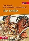 Die Antike (utb basics, Band 3081) - Hartmut Blum, Jens Bartels, Jörg Fündling