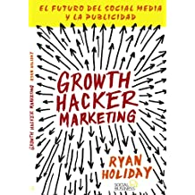 Growth Hacker Marketing: El Futuro Del Social Media Y La Publicidad / the Future of Social Media and Advertising
