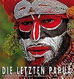 Die letzten Papua (Länder, Reisen, Abenteuer) - Jago Corazza, Nicola Pagano