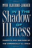 In the Shadow of Illness: Parents and Siblings of the Chronically Ill Child