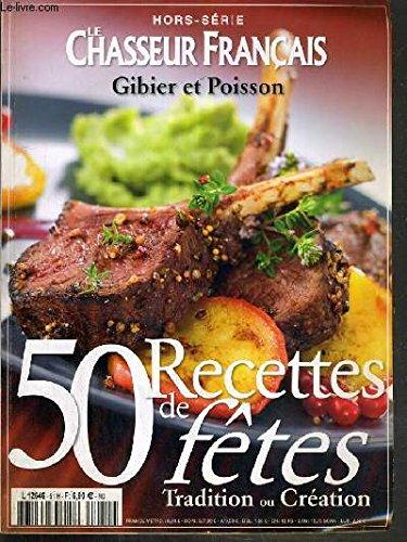 LE CHASSEUR FRANCAIS - GIBIER ET POISSON - HORS-SERIE CUISINE N°10 - 50 RECETTES DE FETES - TRADITION OU CREATION par COLLECTIF