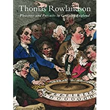 Thomas Rowlandson: Pleasures and Pursuits in Georgian England