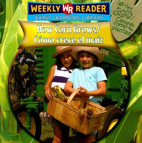 How Corn Grows/como Crece El Maiz (How Plants Grow/como Crecen Las Plantas)