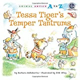 Tessa Tiger's Temper Tantrums (Animal Antics A to Z) by Barbara deRubertis (2011-07-15)