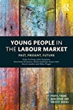 Young People in the Labour Market: Past, Present, Future (Youth, Young Adulthood and Society)