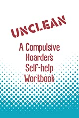 UNCLEAN: A Compulsive Hoarder's Self-Help Workbook: A guided journal to help compulsive hoarders to get on top of their hoard, understand their ... up, and work towards a clean and tidy home Paperback