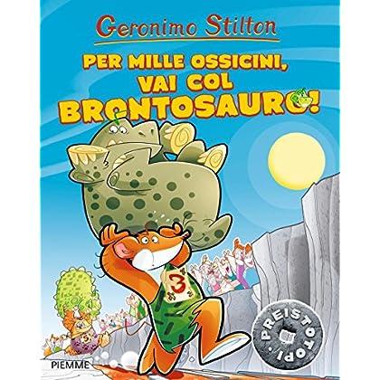 Per Mille Ossicini, Vai Col Brontosauro! Ediz. Illustrata