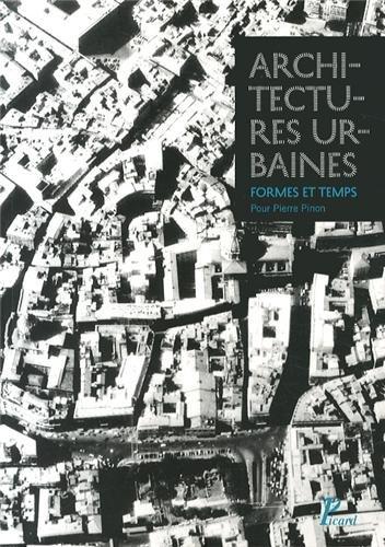 Architectures urbaines, formes et temps. Mlanges offerts  Pierre Pinon