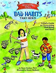 What to Do When Bad Habits Take Hold: A Kid's Guide to Overcoming Nail Biting and More (What to Do Guides for Kids) by Dawn Huebner (2008-09-15)