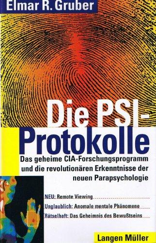Die Psi-Protokolle. Das geheime CIA-Forschungsprogramm und die revolutionären Erkenntnisse der neuen Parapsychologie