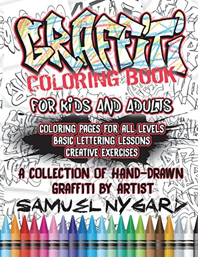 Graffiti Coloring Book For Kids and Adults: Coloring Pages For All Levels, Basic Lettering Lessons and Creative Exercises (Bücher über Graffiti)