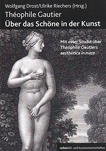 Theophile Gautier. Über das Schöne in der Kunst: Mit einer Studie über Theophile Gautiers aesthetica in nuce (Bild- und Kunstwissenschaft)