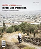 Israel und Palästina: Umkämpft, besetzt, verklärt (Edition Le Monde diplomatique) -