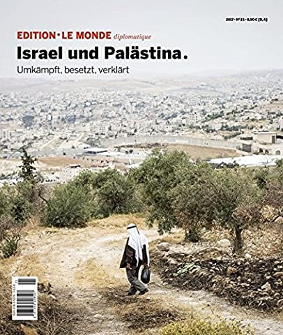 Israel und Palästina: Umkämpft, besetzt, verklärt (Edition Le Monde