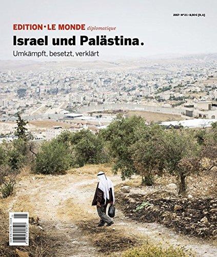 Israel und Palästina: Umkämpft, besetzt, verklärt (Edition Le Monde diplomatique)