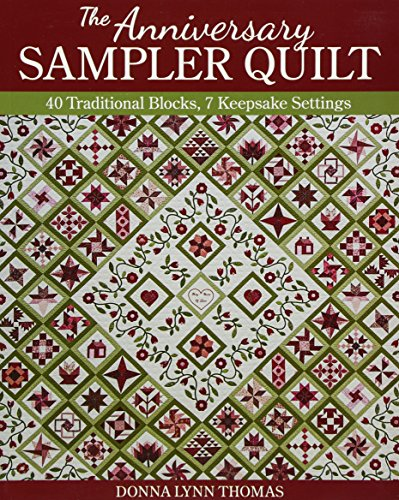 The Anniversary Sampler Quilt: 40 Traditional Blocks, 7 Keepsake Settings
