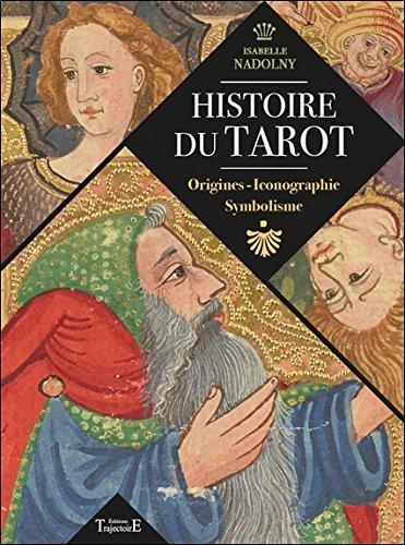Histoire du tarot - Origines - Iconographie - Symbolisme par Isabelle Nadolny