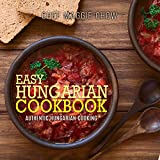 Easy Hungarian Cookbook: Authentic Hungarian Cooking (Hungarian Cookbook, Hungarian Recipes, Hungarian Cooking Book 1) (English Edition)