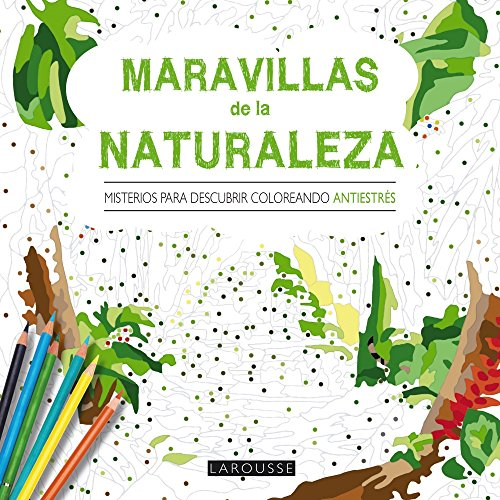 Maravillas de la naturaleza. Misterios para descubrir coloreando (Larousse - Libros Ilustrados/ Prácticos - Ocio Y Naturaleza)
