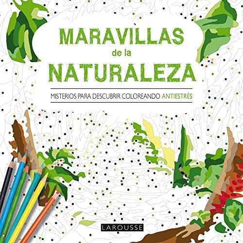 Maravillas de la naturaleza. Misterios para descubrir coloreando (Larousse - Libros Ilustrados/ Prácticos - Ocio Y Naturaleza) por Larousse Editorial