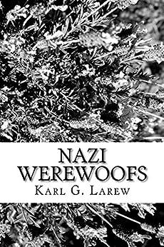 Nazi Werewoofs by [Larew, Karl]