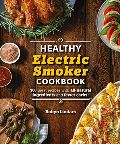 Smoker Cookbook: 100 Recipes with All-Natural Ingredients and Fewer Carbs! ()