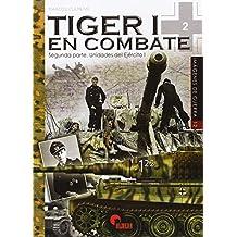 Tiger En Combate I (2ª Parte). Unidades Del Ejercito I (Imágenes de Guerra)