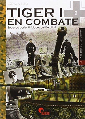 Tiger En Combate I (2ª Parte). Unidades Del Ejercito I (Imágenes de Guerra) por Marcos Clemens
