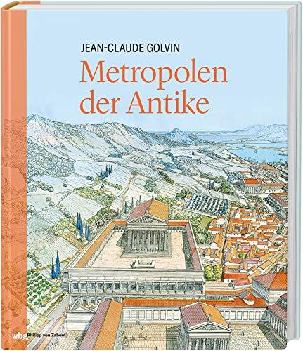 Metropolen der Antike. Eine einzigartige Bilderreise durch 80 Metropolen der Antike.