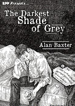 The Darkest Shade of Grey by [Baxter, Alan]