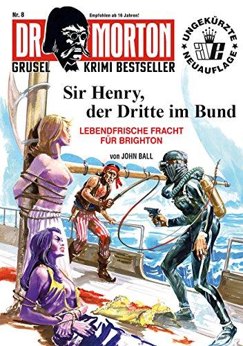DR. MORTON - Grusel Krimi Bestseller 8: Sir Henry, der Dritte im Bund