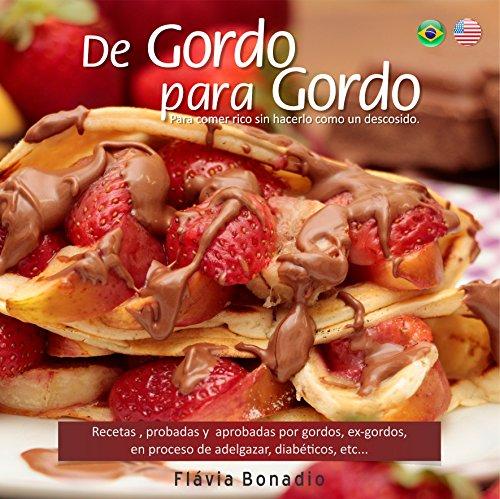 De GORDO para GORDO: Para comer rico sin hacerlo como un descosido. por Flávia Bonadio