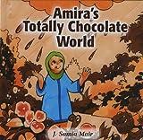 Amira's Totally Chocolate World (Muslim Children's Library) by J. Samia Mair (2010-05-01)