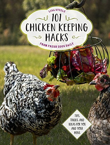 101 Chicken Keeping Hacks from Fresh Eggs Daily: Tips, Tricks, and Ideas for You and your Hens (Swing Chicken)